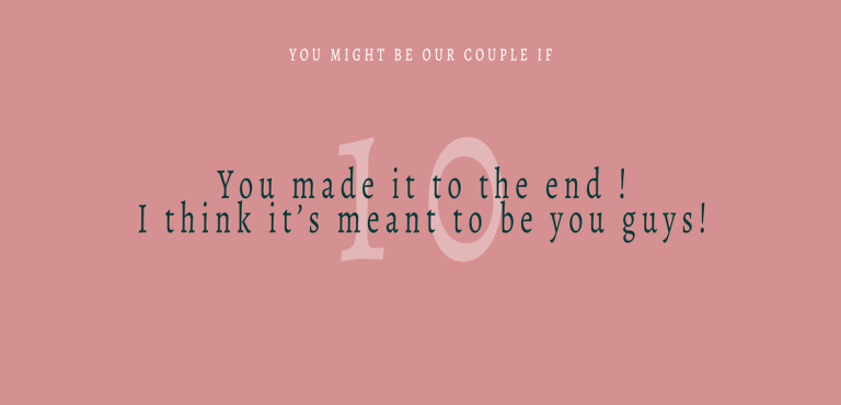 tenth reason why you might be our type of couple - you made it!
